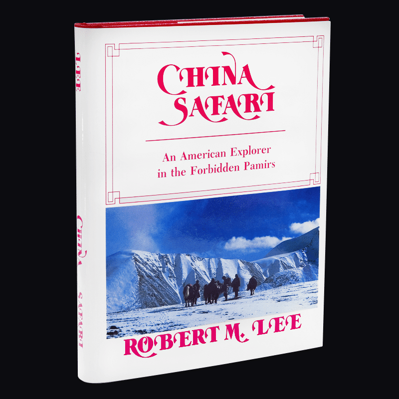 China Safari: An American Explorer In The Forbidden Pamirs