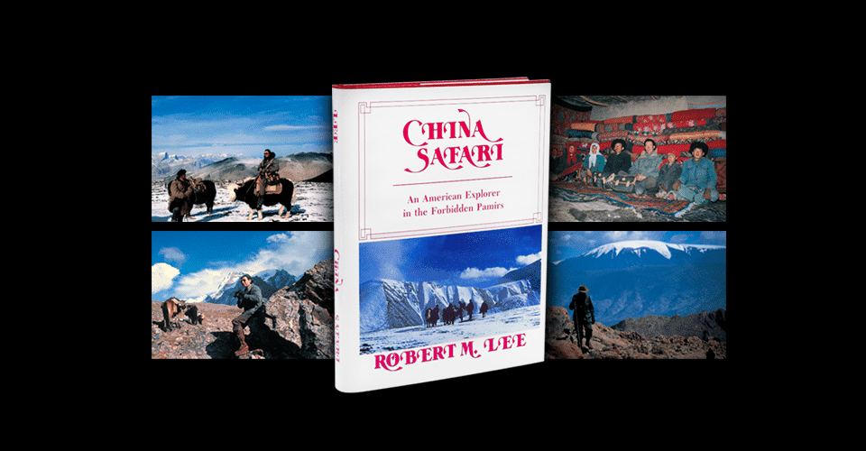 China Safari, An American Explorer in the Forbidden Pamirs